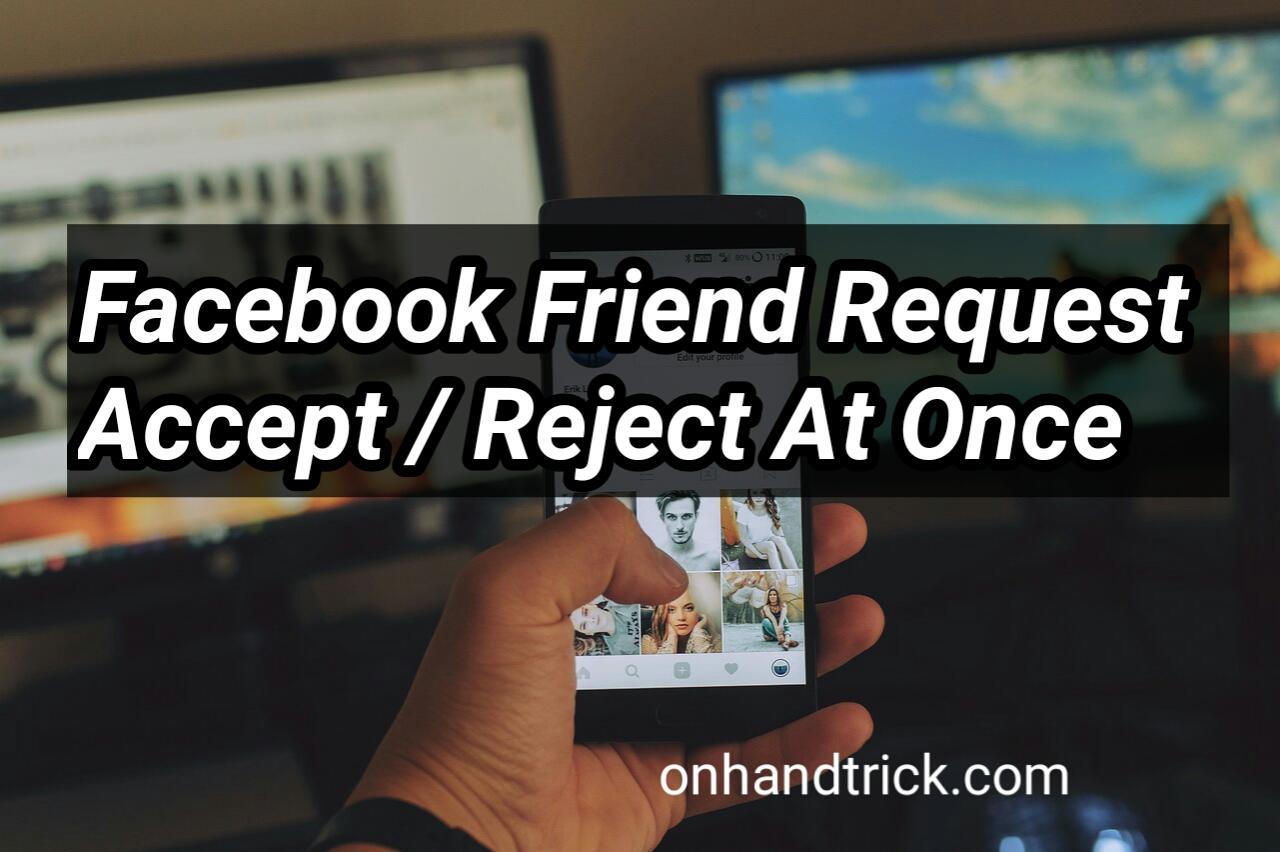 Facebook Par All Friends Ek Sath Accept Reject Kaise Kare